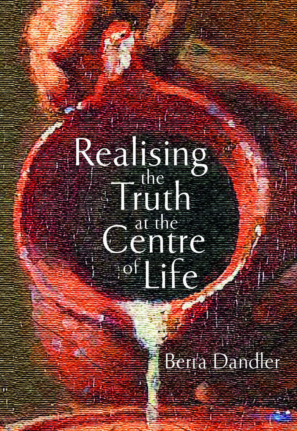 Cover of book Realising the Truth at the Centre of Life